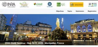 Call for papers : Extended deadline until before January 15, 2019 for the 170th EAAE Seminar - May 15-17, 21 :'Governance of food chains and consumption dynamics:what are the impacts on food security and sustainability?', Montpellier, France