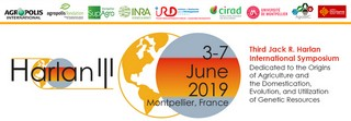 "Registration and call for abstract until 15 March 2019 for  tne symposium HARLAN III 2019/« Third Jack R. Harlan International Symposium Dedicated to the Origins of Agriculture and the Domestication, Evolution, and Utilization of Genetic Resources"", from 3 to 7 June in Montpellier, France"